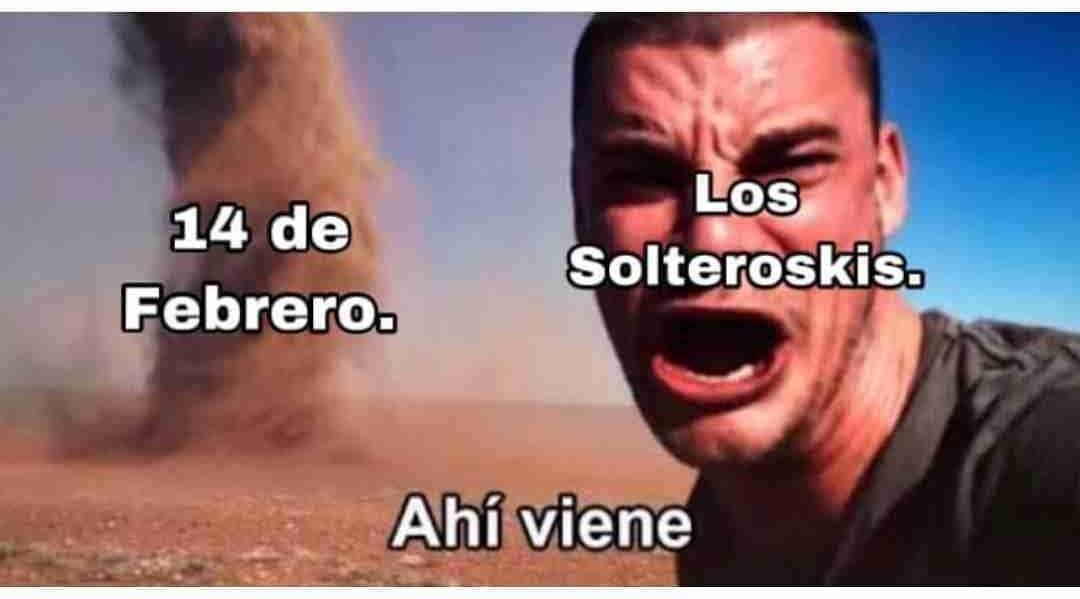 14 de Febrero. / Los Solteroskis. / Ahí viene.