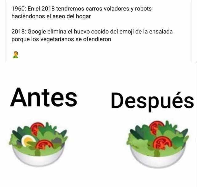 1960: En el 2018 tendremos carros voladores y robots haciéndonos el aseo del hogar.  2018: Google elimina el huevo cocido del emoji de la ensalada porque los vegetarianos se ofendieron.  Antes. / Después.