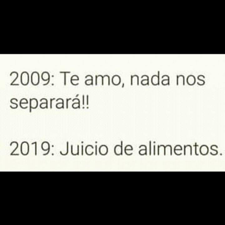 2009: Te amo, nada nos separará!!  2019: Juicio de alimentos.