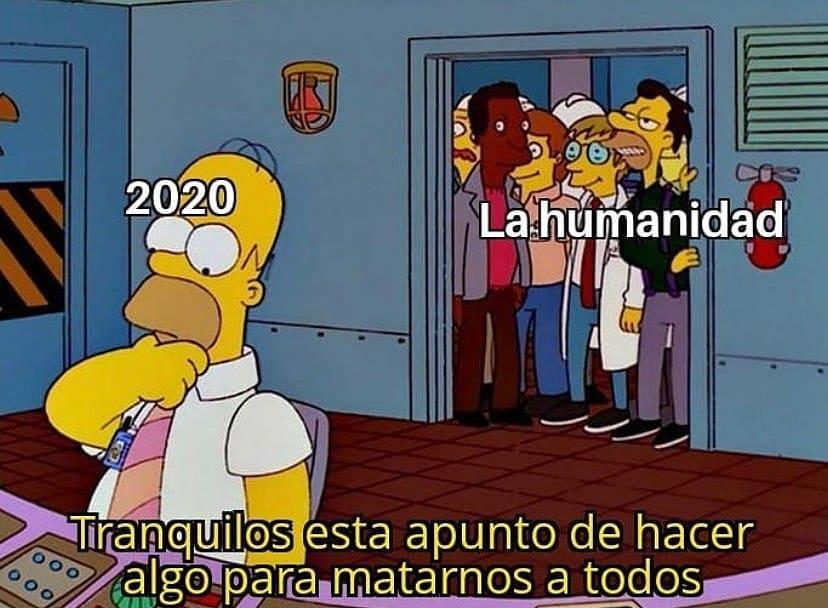 2020 / La Humanidad.  Tranquilos está apunto de hacer algo para matarnos a todos.