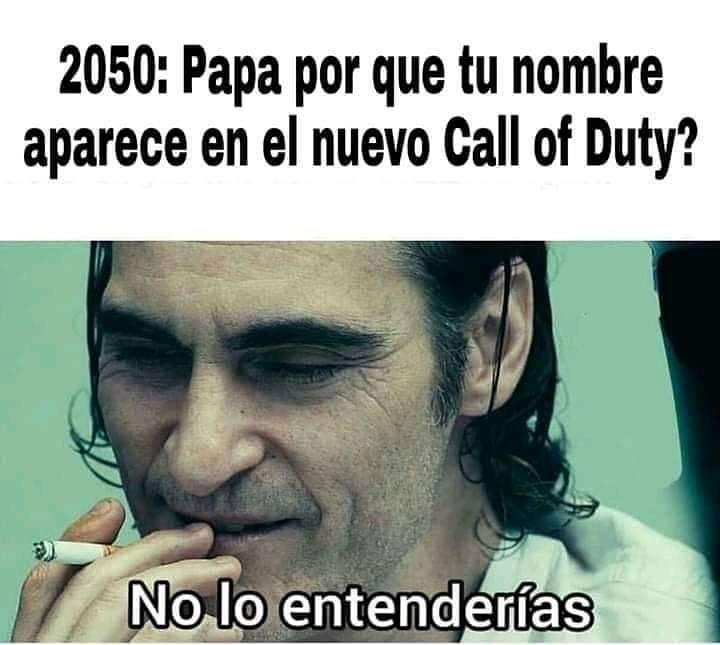 2050: Papá por que tu nombre aparece en el nuevo Call of Duty?  No lo entenderías.
