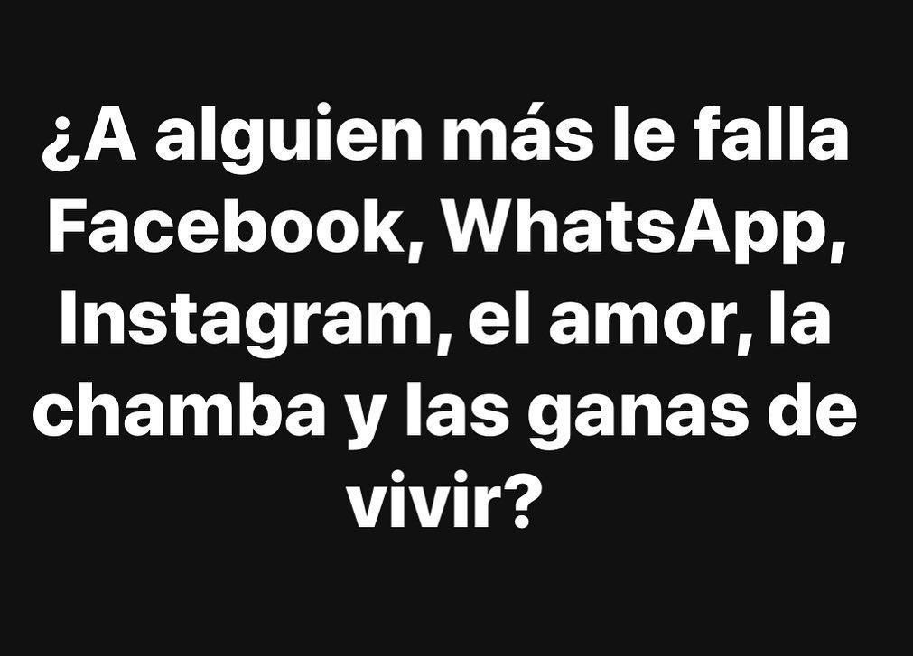 ¿A alguien más le falla Facebook, WhatsApp, Instagram, el amor, la chamba y las ganas de vivir?