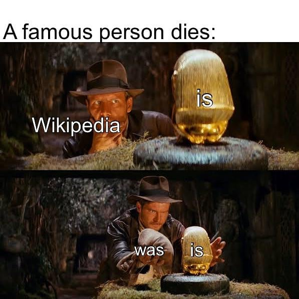 A famous person dies: Wikipedia. Is. Was is.