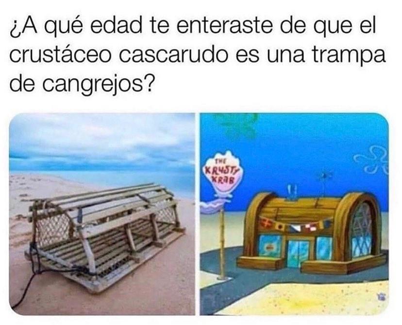 ¿A qué edad te enteraste de que el crustáceo cascarudo es una trampa de cangrejos?