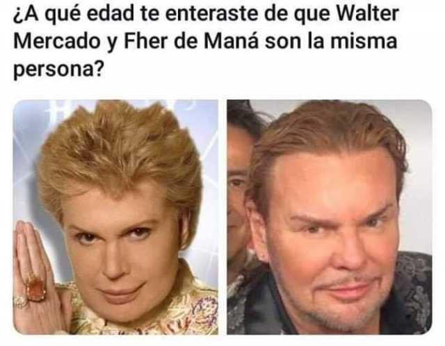 ¿A qué edad te enteraste de que Walter Mercado y Fher de Maná son la misma persona?