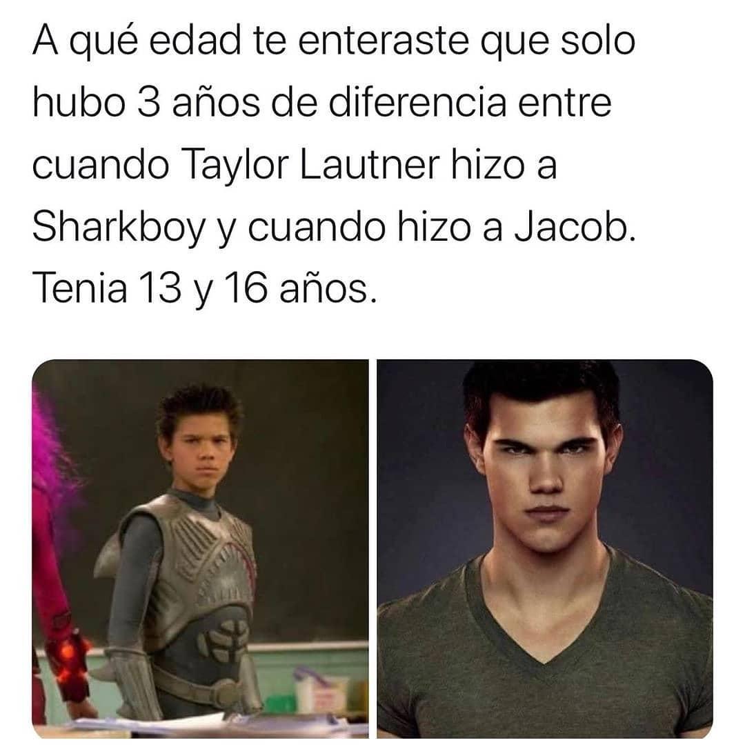 A qué edad te enteraste que solo hubo 3 años de diferencia entre cuando Taylor Lautner hizo Sharkboy y cuando hizo Jacob. Tenía 13 y 16 años.