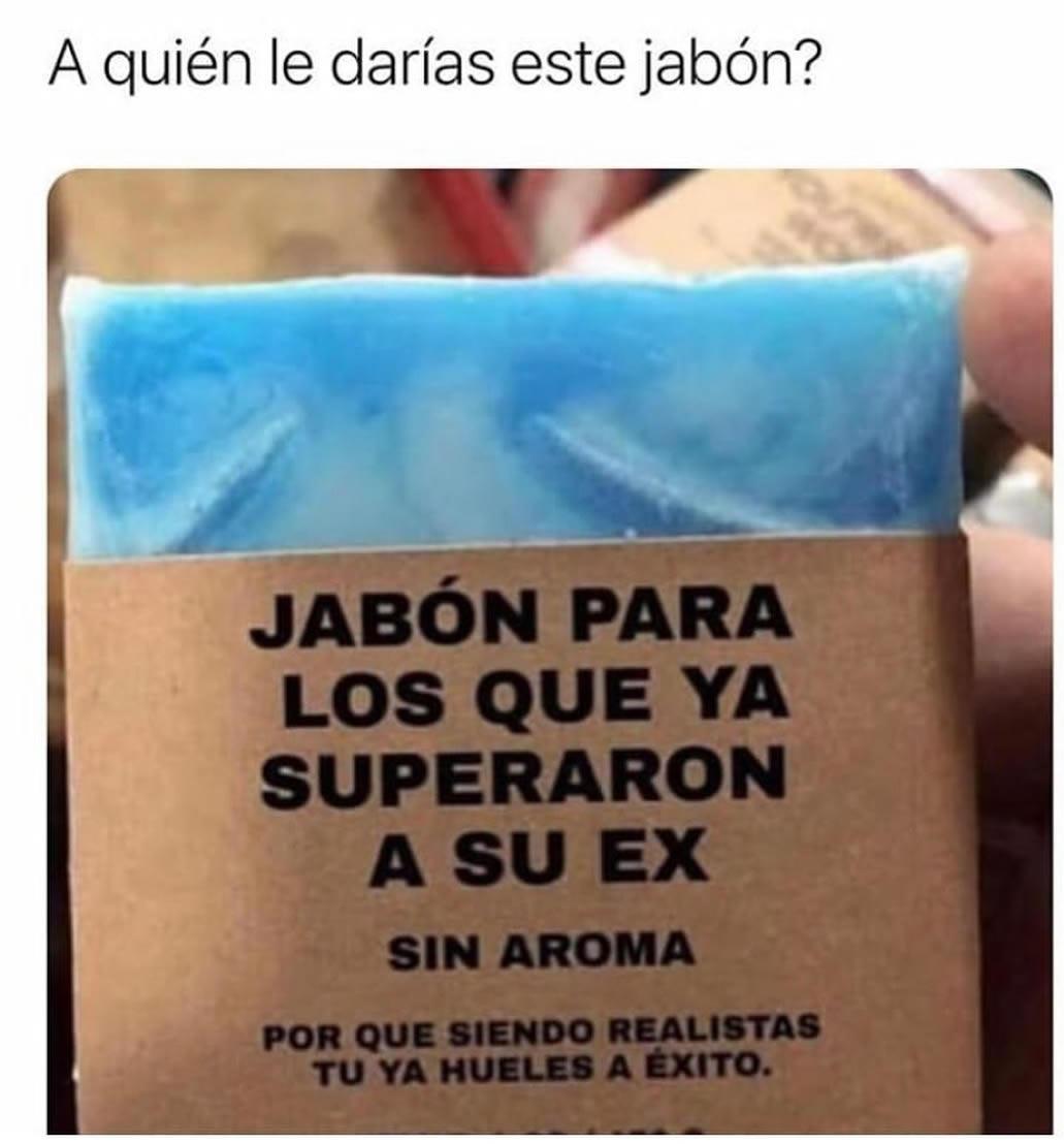 ¿A quién le darías este jabón?  Jabón para los que ya superaron a su ex. Sin aroma porque siendo realistas tú ya hueles a éxito.