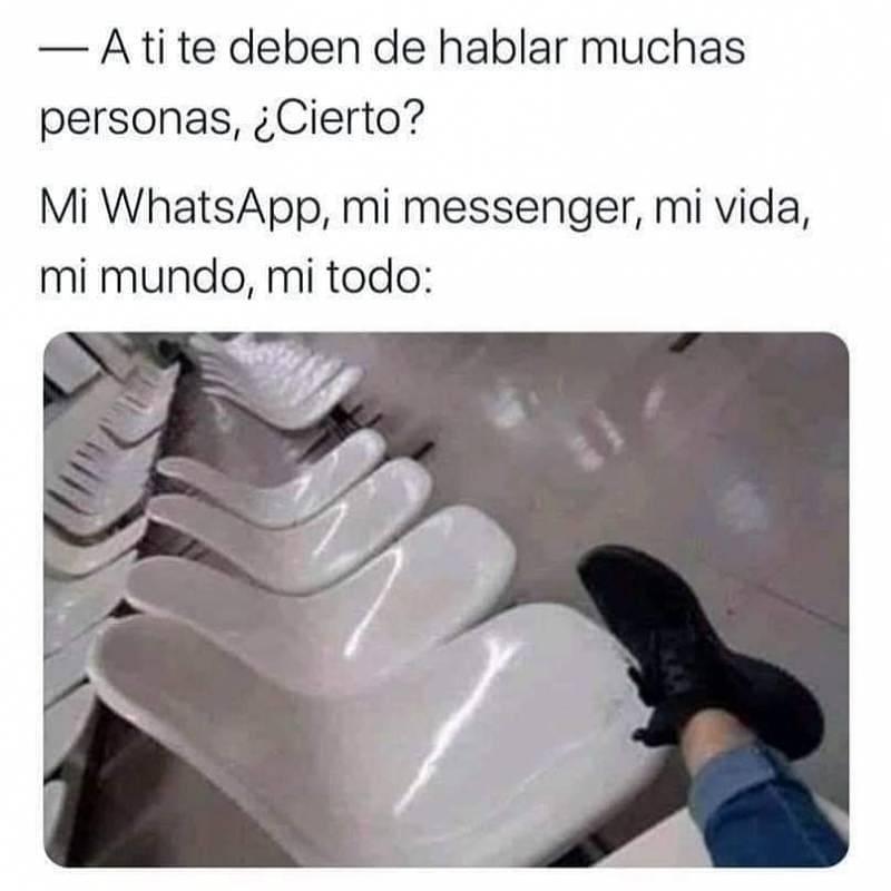 - A ti te deben de hablar muchas personas, ¿Cierto?  Mi WhatsApp, mi messenger, mi vida, mi mundo, mi todo: