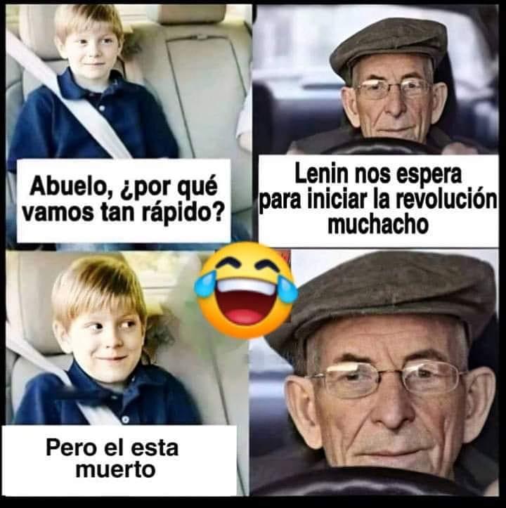 Abuelo, ¿por qué vamos tan rápido.  Lenin nos espera para iniciar la revolución muchacho.  Pero el esta muerto.