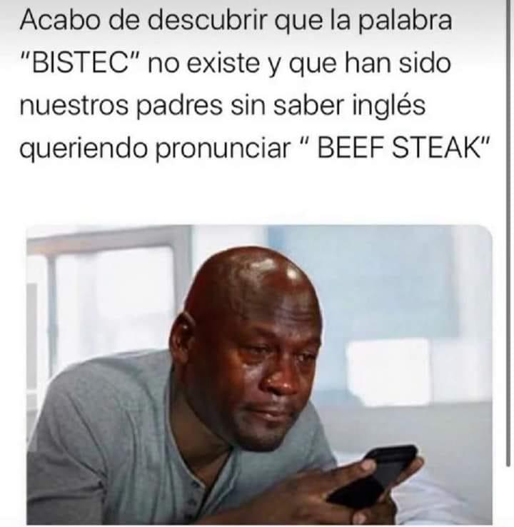 """Acabo de descubrir que la palabra """"BISTEC"""" no existe y que han sido nuestros padres sin saber inglés queriendo pronunciar """"BEEF STEAK"""""""