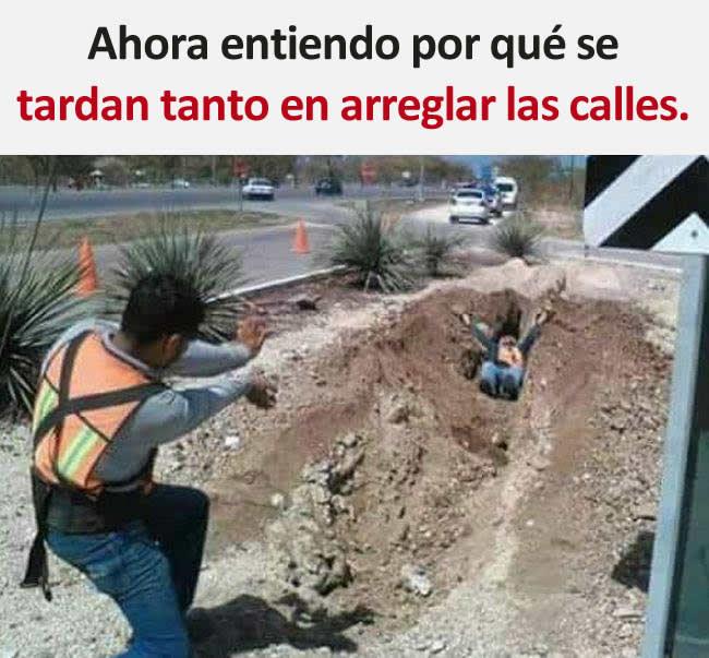 Ahora entiendo por qué tardan tanto en arreglar las calles.