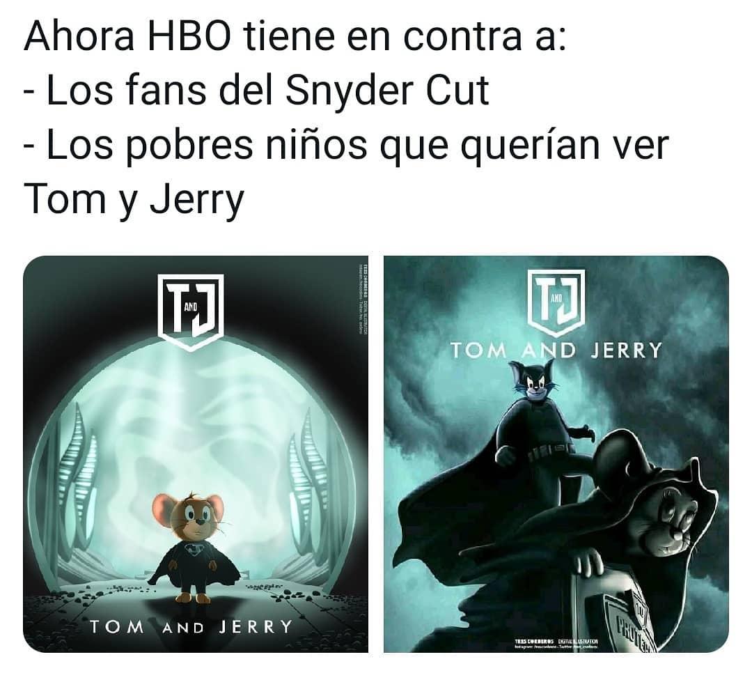 Ahora HBO tiene en contra a: Los fans del Snyder Cut. Los pobres niños que querían ver Tom y Jerry.
