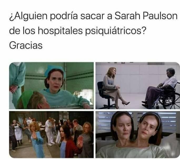 ¿Alguien podría sacar a Sarah Paulson de los hospitales psiquiátricos? Gracias.