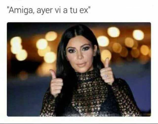 """""""Amiga, ayer vi a tu ex""""."""