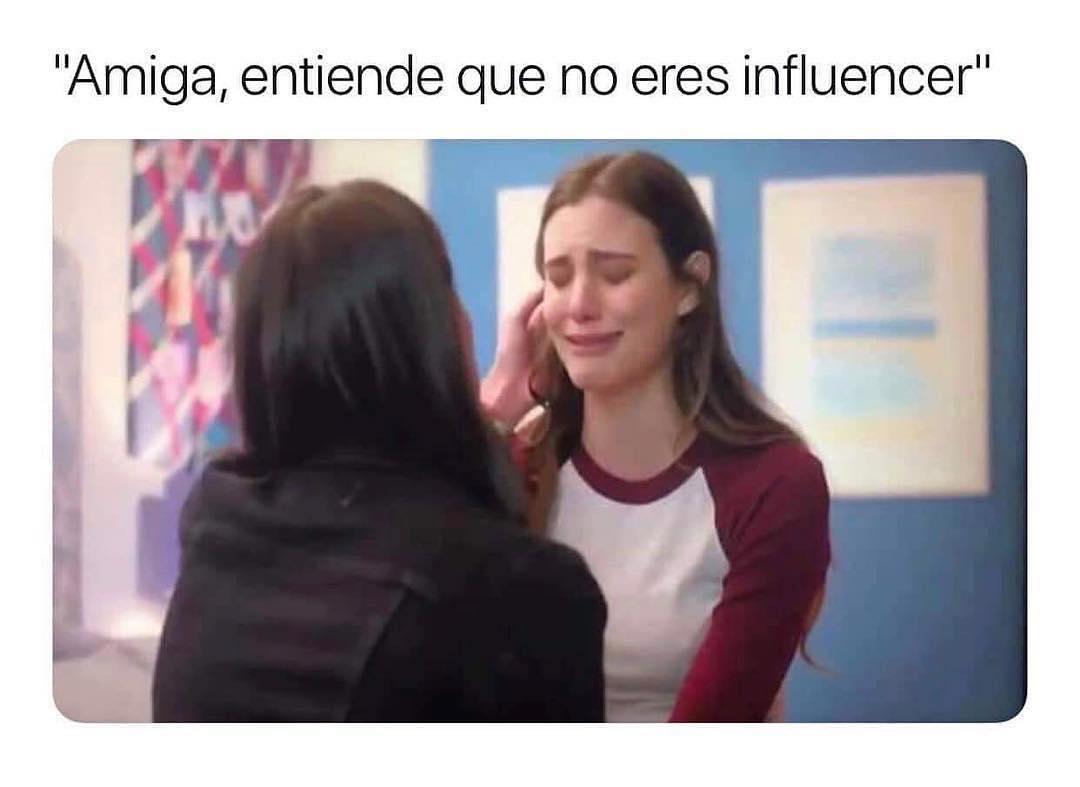 """""""Amiga entiende que no eres influencer""""."""