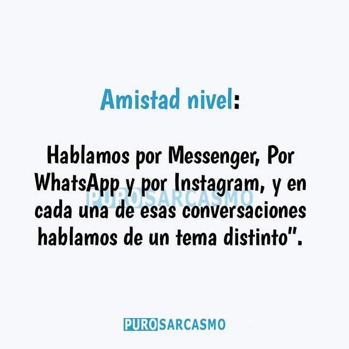 Amistad nivel: Hablamos por Messenger, por WhatsApp y por Instagram, y en cada una de esas conversaciones hablamos de un tema distinto.