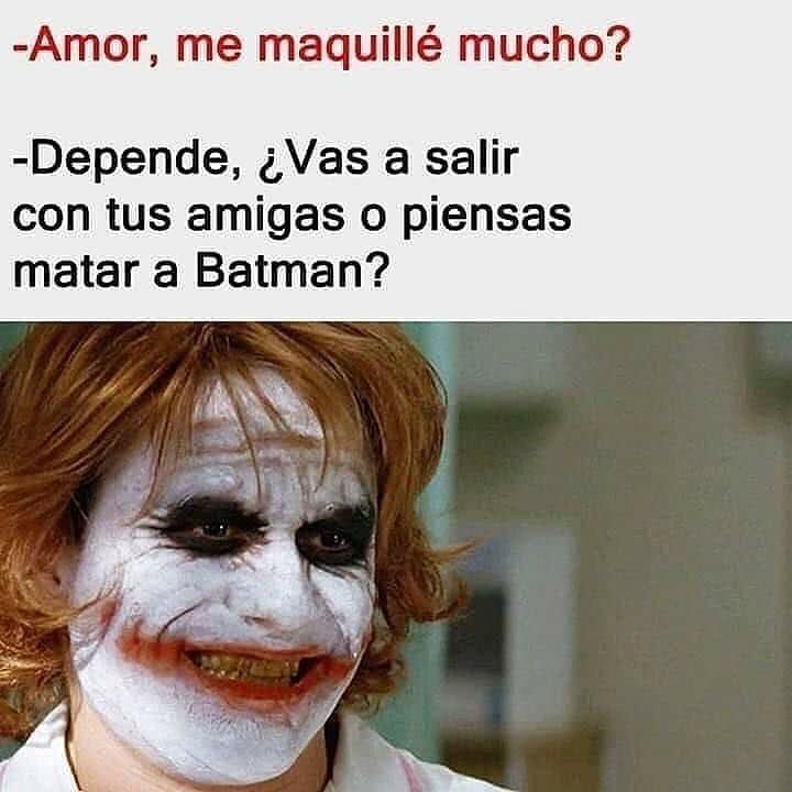 Amor, me maquillé mucho?  Depende, ¿Vas a salir con tus amigas o piensas matar a Batman?