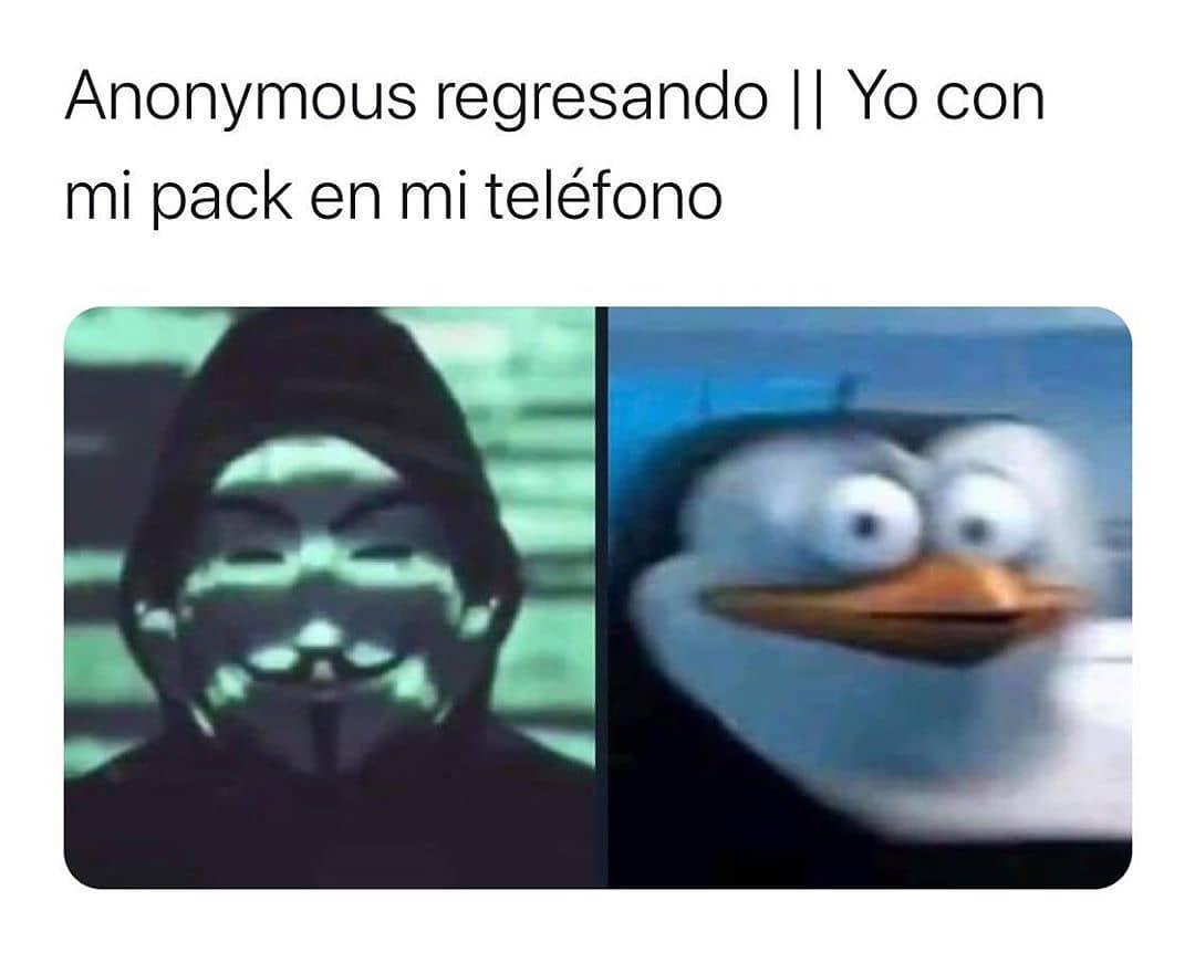 Anonymous regresando. // Yo con mi pack en mi teléfono.