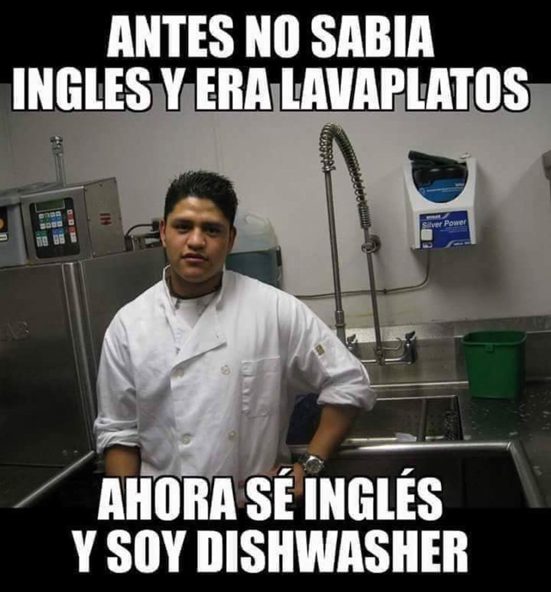 Antes no sabía inglés y era lavaplatos.  Ahora sé inglés y soy dishwasher.