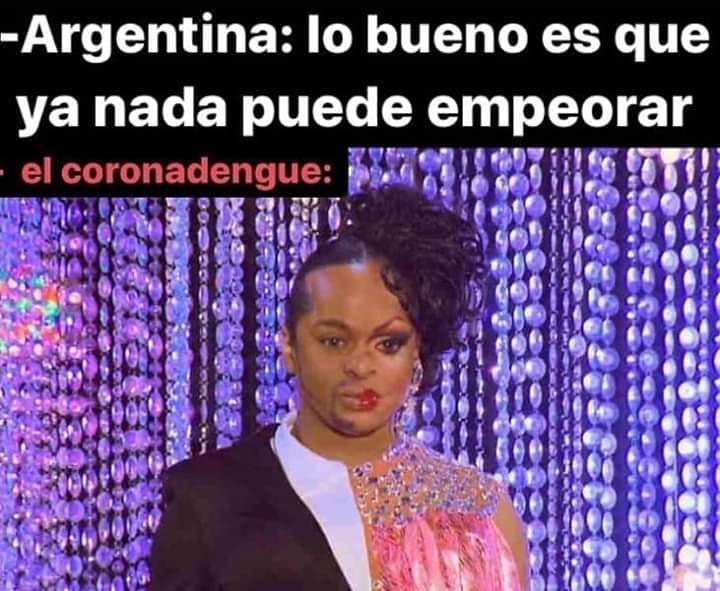 Argentina: Lo bueno es que ya nada puede empeorar.  El coronadengue.