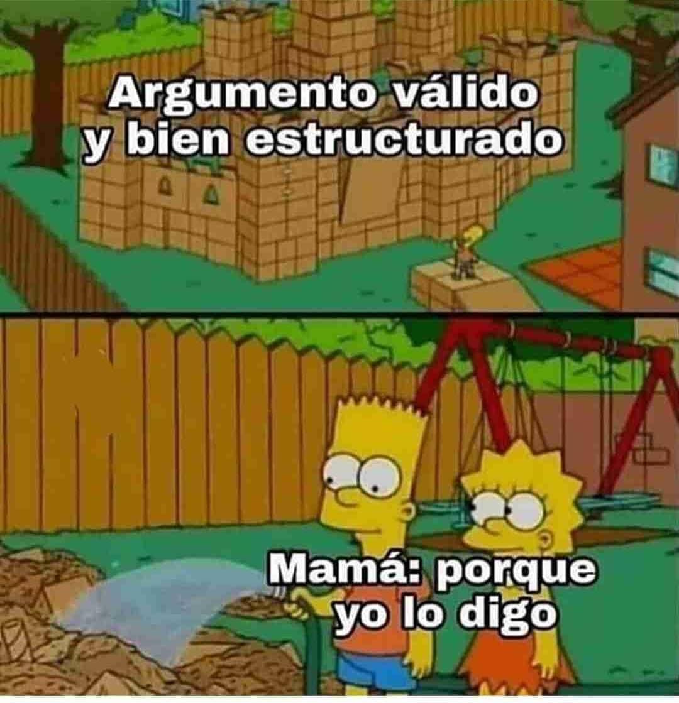 Argumento válido y bien estructurado.  Mamá: porque yo lo digo.