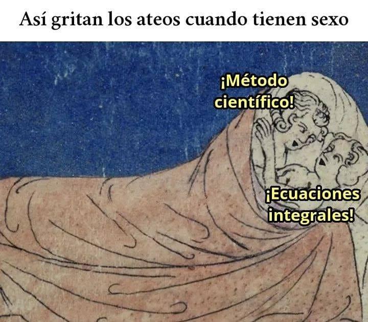 Así gritan los ateos cuando tienen sexo:  ¡Método científico! ¡Ecuaciones integrales!