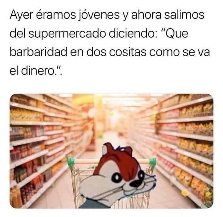 """Ayer éramos jóvenes y ahora salimos del supermercado diciendo: """"Que barbaridad en dos cositas como se va el dinero""""."""