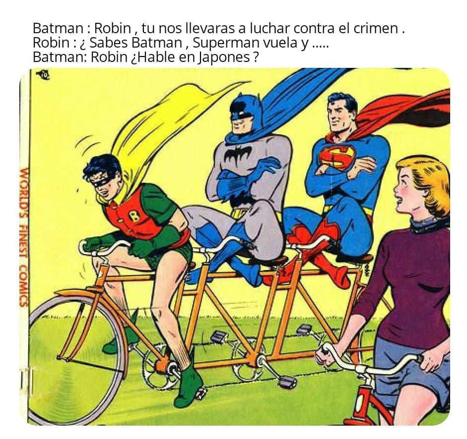 Batman : Robin , tu nos llevaras a luchar contra el crimen.  Robin : ¿Sabes Batman , Superman vuela y .....  Batman: Robin ¿Hable en Japones?