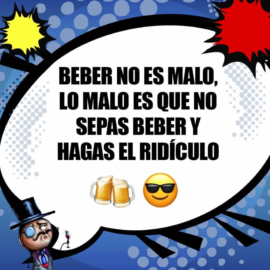 Beber no es malo, lo malo es que no sepas beber y hagas el ridículo.