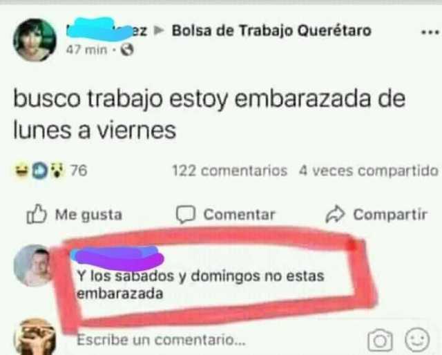 Bolsa de Trabajo Querétaro  Busco trabajo estoy embarazada de lunes a viernes.  Y los sabados y domingos no estas embarazada.