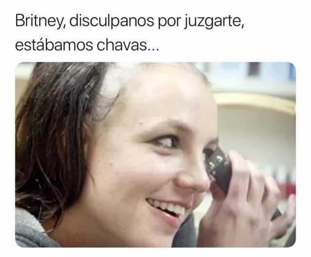 Britney, disculpanos por juzgarte, estábamos chavas...