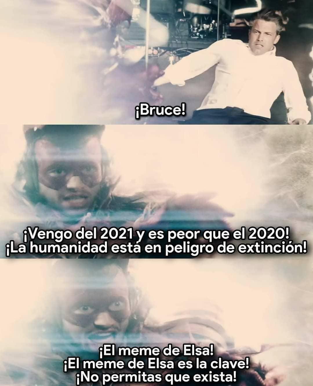 ¡Bruce! ¡Vengo del 2021 y es peor que el 2020! ¡La humanidad está en peligro de extinción!  ¡El meme de Elsa! ¡El meme de Elsa es la clave! ¡No permitas que exista!