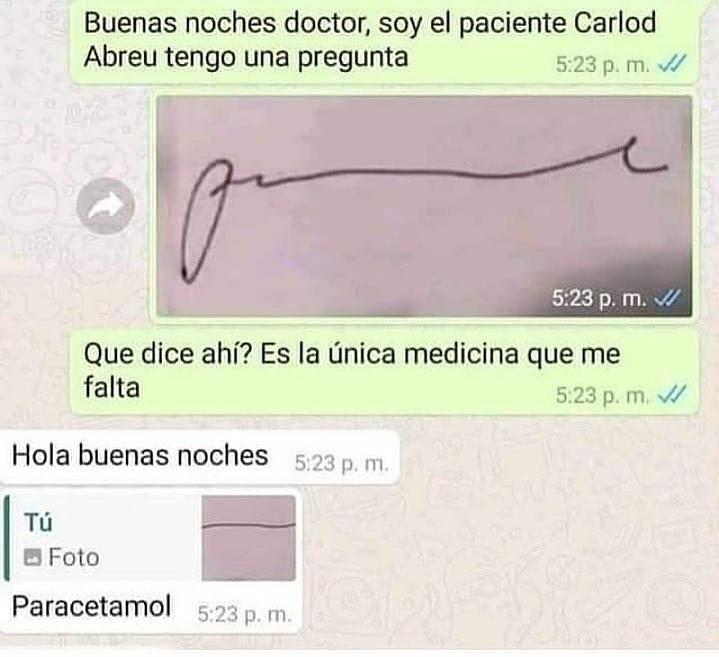 Buenas noches doctor, soy el paciente Carlod Abreu tengo una pregunta. Que dice ahí? Es la única medicina que me falta.  Hola buenas noches. Paracetamol.
