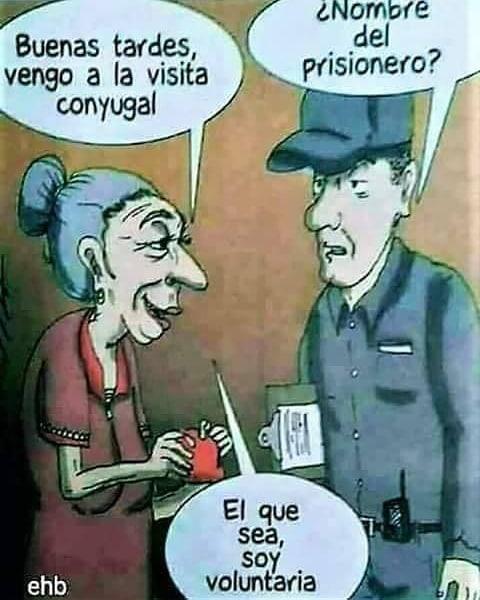 Buenas tardes, vengo a la visita conyugal.  ¿Nombre del prisionero?  El que sea, soy voluntaria.