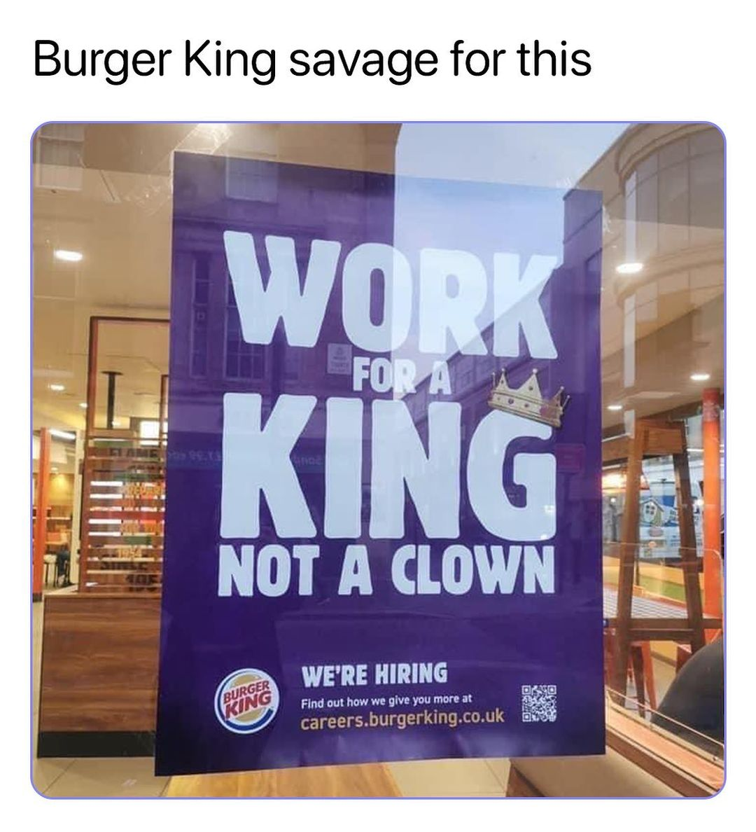 Burger King savage for this.  Work for a King not a clown. We're hiring.