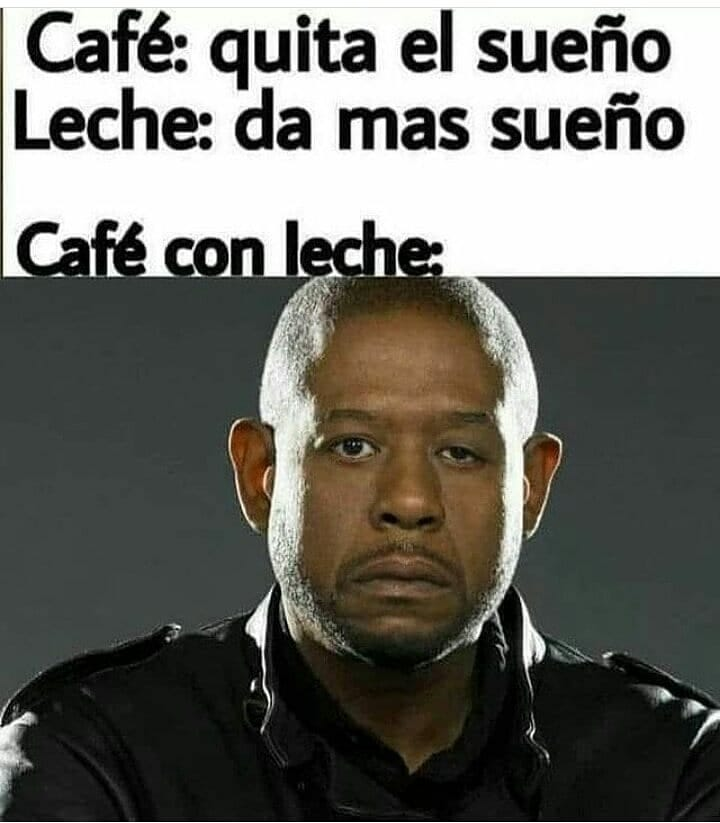 Café: Quita el sueño.  Leche: Da mas sueño.  Café con leche: