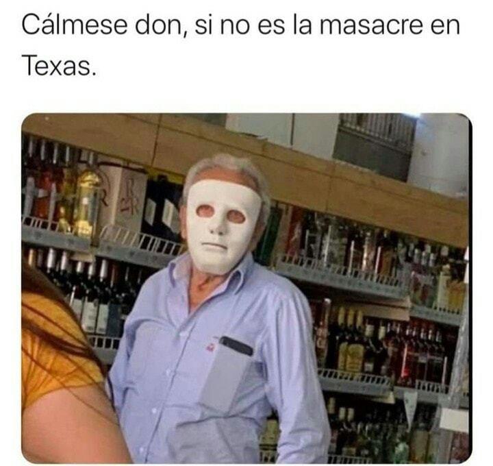Cálmese don, si no es la masacre en Texas.