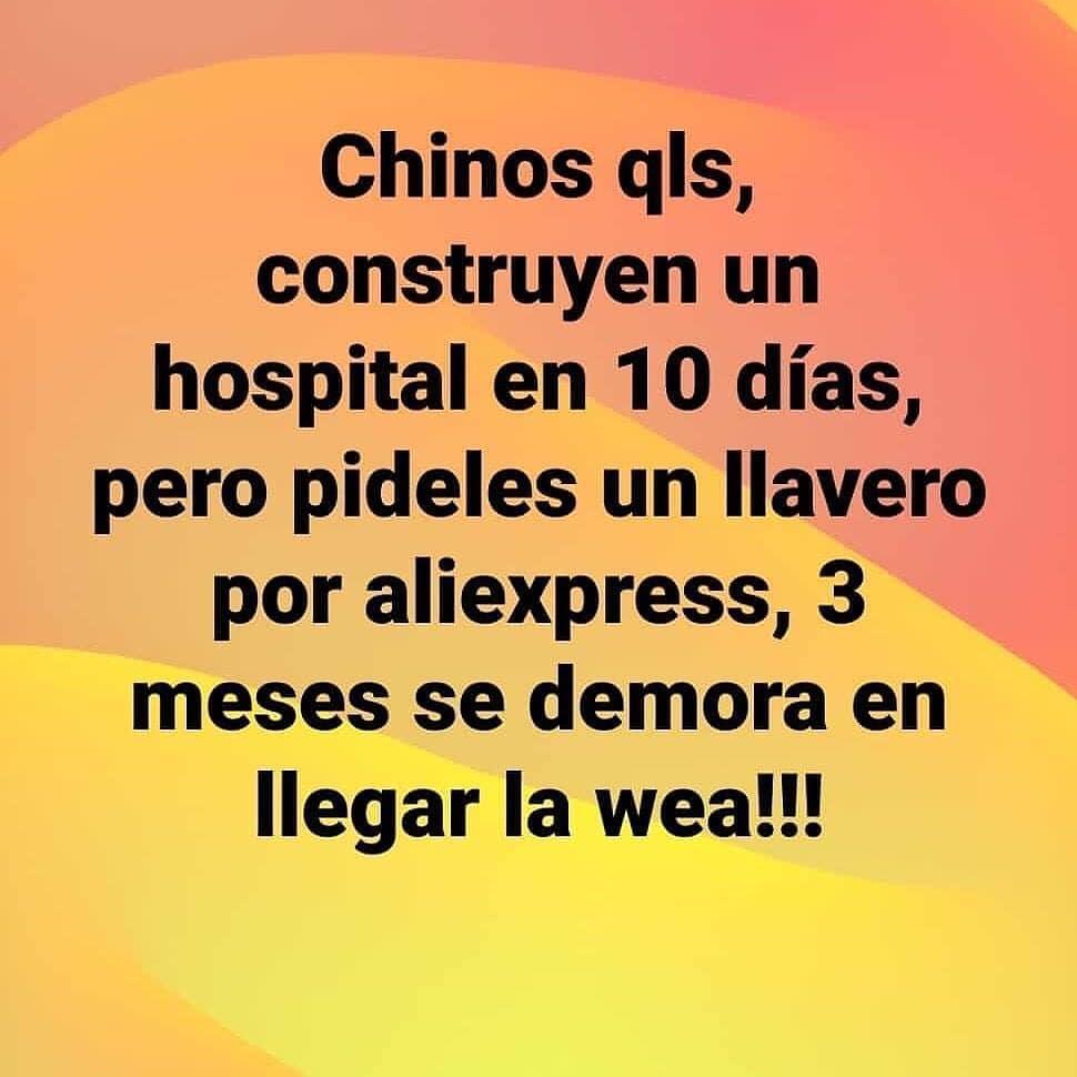 Chinos qls, construyen un hospital en 10 días, pero pídeles un llavero por aliexpress, 3 meses se demora en llegar la wea!!!