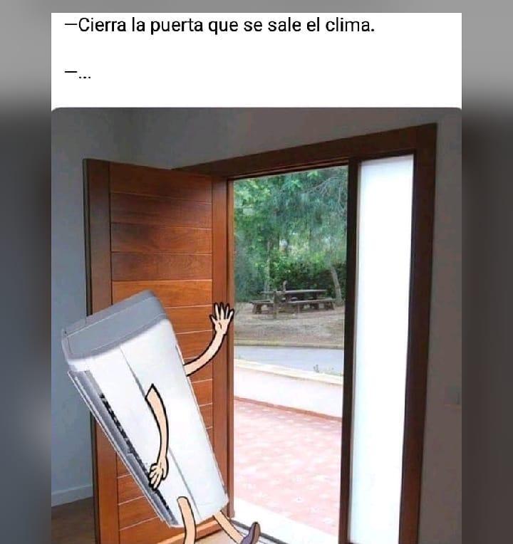 Cierra la puerta que se sale el clima.