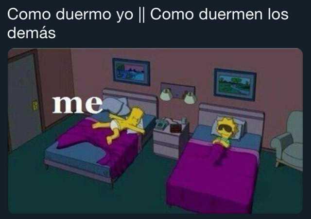Como duermo yo. // Como duermen los demás.