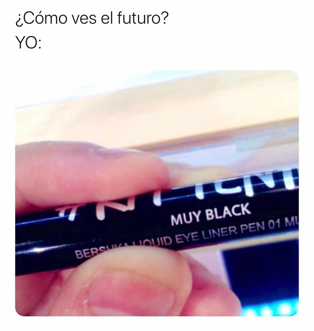 ¿Como ves el futuro?  Yo: Muy black.