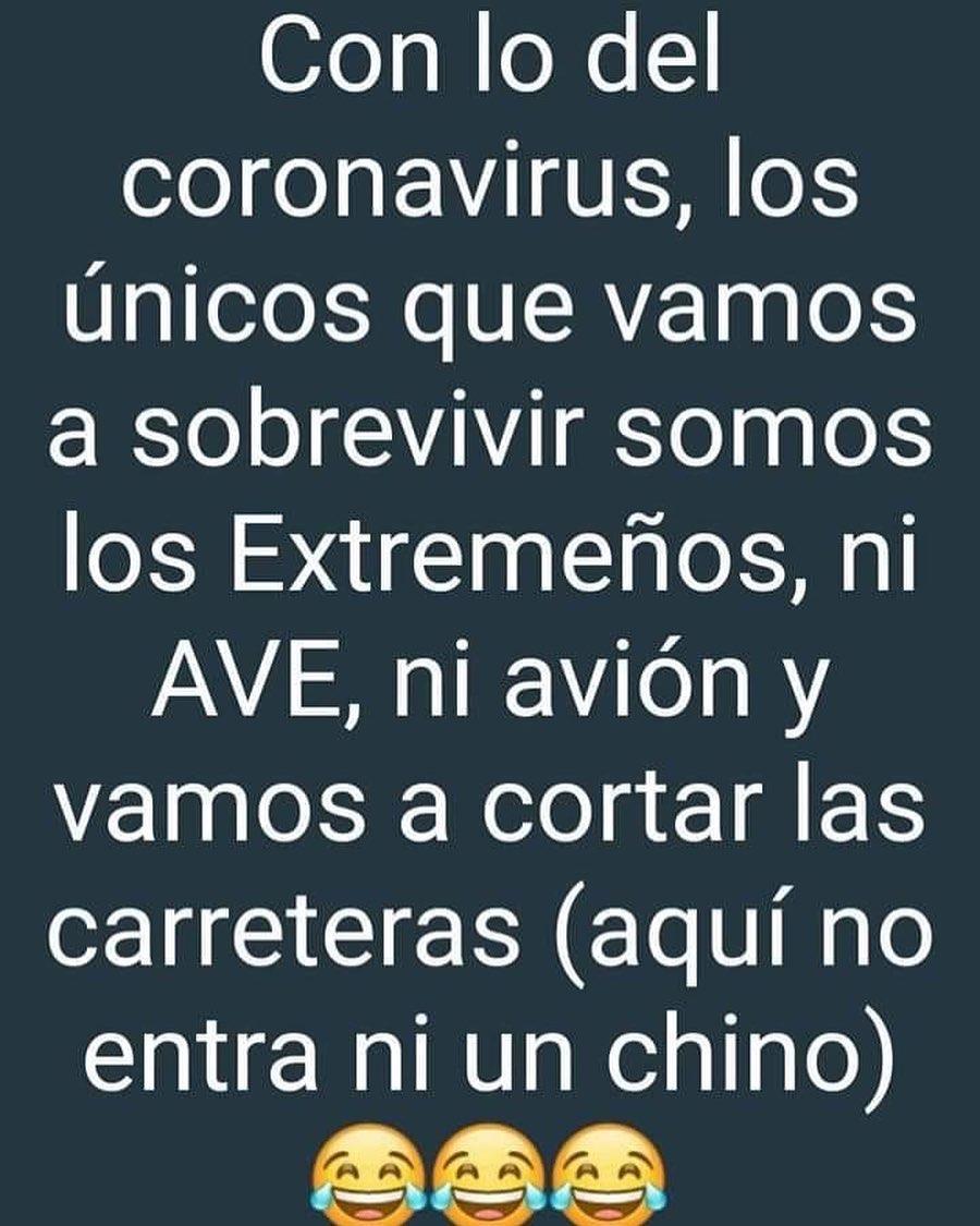 Con lo del coronavirus, los únicos que vamos a sobrevivir somos los Extremeños, ni AVE, ni avión y vamos a cortar las carreteras (aquí no entra ni un chino).