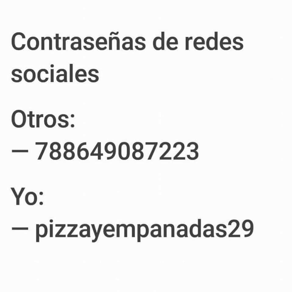 Contraseñas de redes sociales.  Otros: 788649087223.  Yo: pizzayempanadas29.