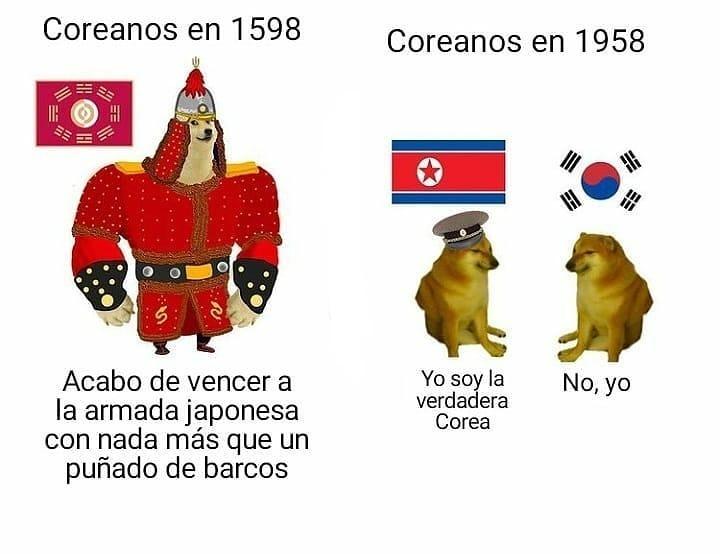 Coreanos en 1598: Acabo de vencer a la armada japonesa con nada más que un puñado de barcos coreanos.  Coreanos en 1958: Yo soy la verdadera Corea. No, yo.