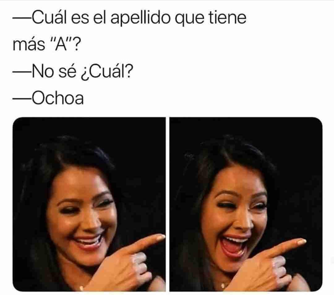 """Cuál es el apellido que tiene más """"A""""?  No sé ¿Cuál?  Ochoa."""