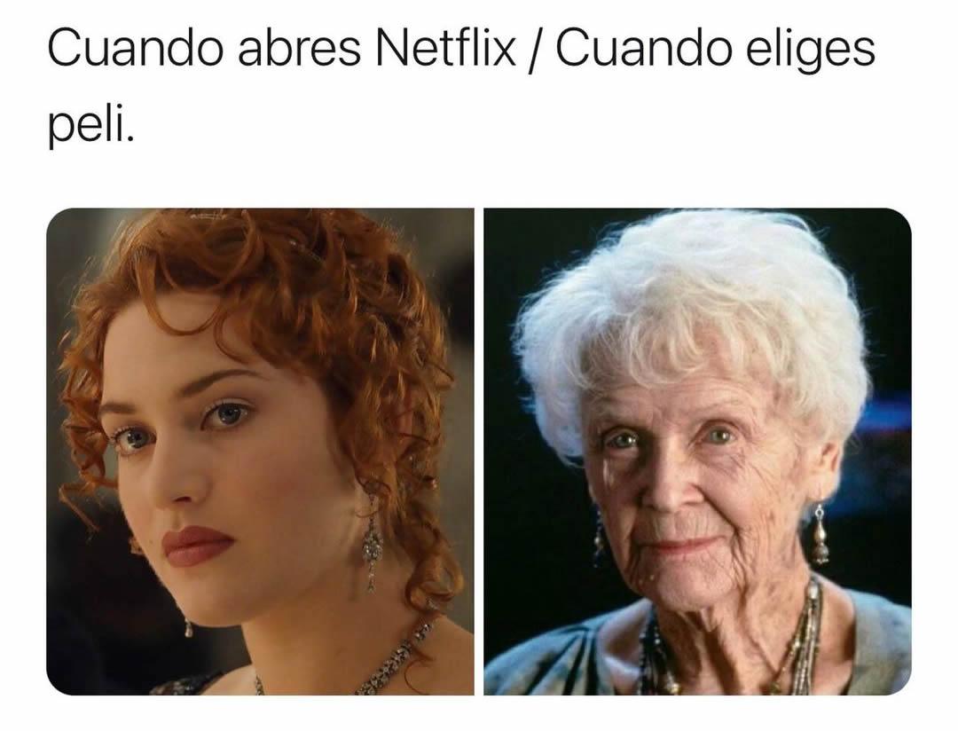 Cuando abres Netflix / Cuando eliges peli.