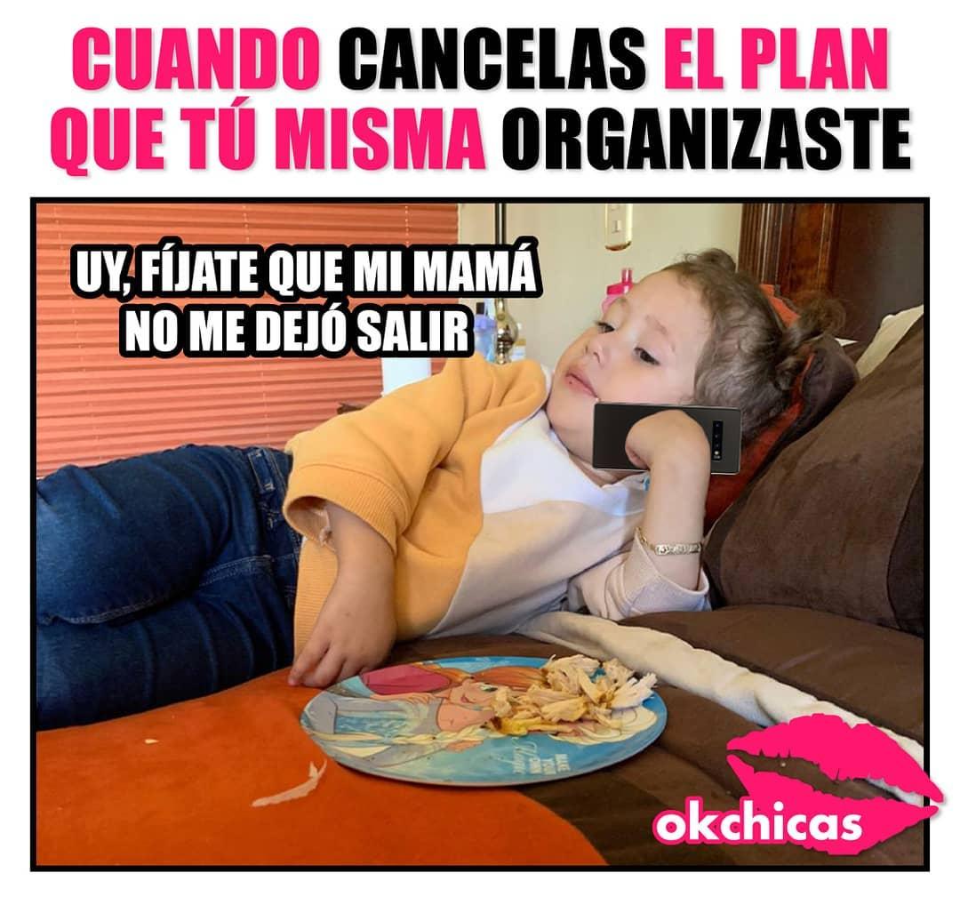 Cuando cancelas el plan que tú misma organizaste.  Uy, fíjate que mi mamá no me dejó salir.