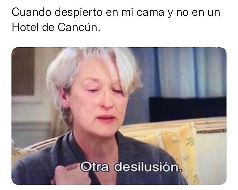 Cuando despierto en mi cama y no en un Hotel de Cancún. Otra desilusión.