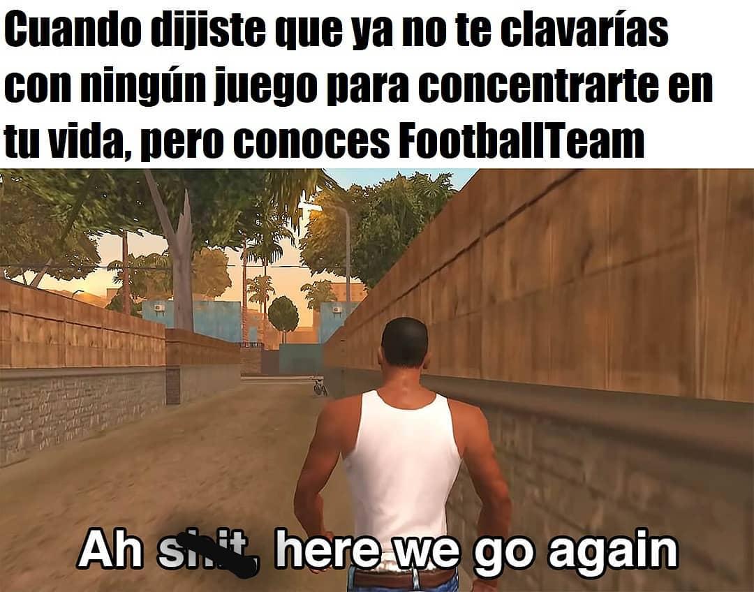 Cuando dijiste que ya no te clavarías con ningún juego para concentrarte en tu vida, pero conoces FootballTeam.  Ah shit, here we go again.