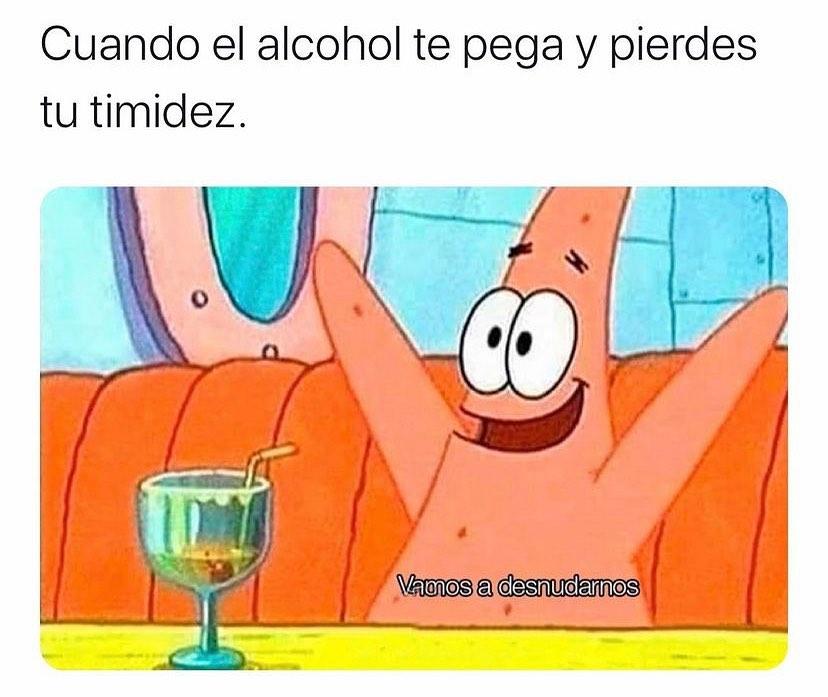 Cuando el alcohol te pega y pierdes tu timidez: Vamos a desnudarnos.